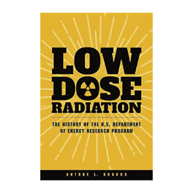 Cover of book Low Dose Radiation: The History of the U.S. Department of Energy Research Programs