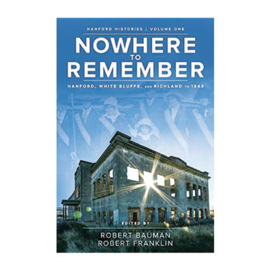Cover of book Nowhere to Remember: Hanford, White Bluffs, and Richland to 1943