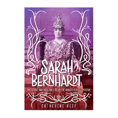 Book cover of Sarah Bernhardt: The Divine and Dazzling Life of the World's First Superstar