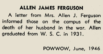 "A snippet from a newspaper that reads: ""Allen James Ferguson - A letter from Mrs. Allen J Ferguson informed those on the campus of the death of her husband in the war. Allen graduated from W.S.C in 1931. POWWOW, June 1946."""