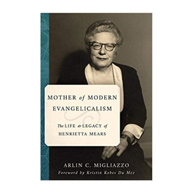 Book cover of Mother of Modern Evangelicalism: The Life and Legacy of Henrietta Mears
